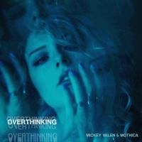 Producer Mickey Valen joins forces with Mothica for electro-pop banger, 'Overthinking'